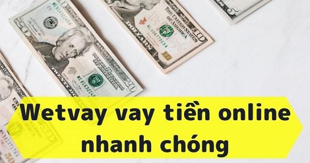 Wetvay là một trang web giúp hỗ trợ vay tiền trực tuyến